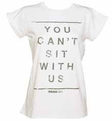 Ladies You Can't Sit With Us Mean Girls Slogan Rolled Sleeve Boyfriend T-Shirt