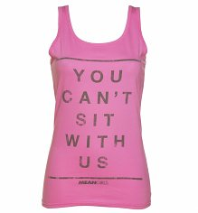 Ladies You Can't Sit With Us Mean Girls Slogan Vest